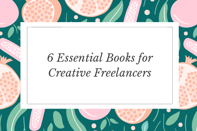 6 Essential Books for Creative Freelancers
